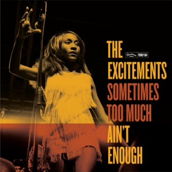 The Excitements - Sometimes Too Much Ain't Enough