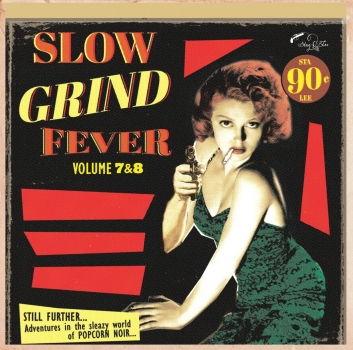 Slow Grind Fever - Vol. 7+8 / Even More Adventures In The Sleazy World Of Popcorn Noir...