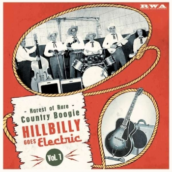 Hillbilly Goes Electric - Rarest Of Rare Country Boogie Vol. 1