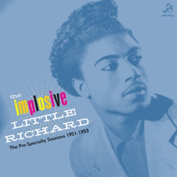 Little Richard - The Implosive/The Pre-Specialty Sessions 1951-1953