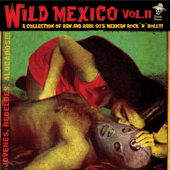 Wild Mexico Vol. 2 - A Collection Of Raw And Rare 60's Mexican Rock n Roll!!!/Jovenes, Rebeldes, Alocados