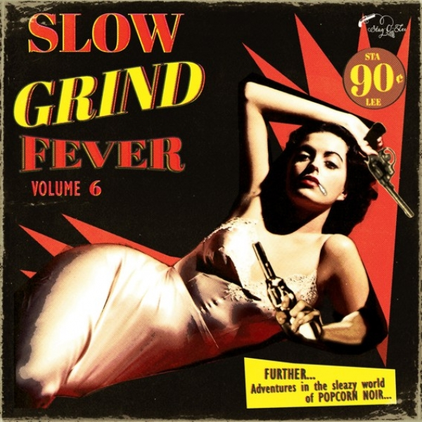 Slow Grind Fever - Vol. 6 / Further Adventures In The Sleazy World Of Popcorn Noir...