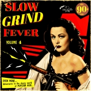 Slow Grind Fever - Vol. 4 / Even More Adventures In The Sleazy World Of Popcorn Noir...