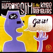 Hipbone Slim & The Knee Tremblers - Git It/Show Me