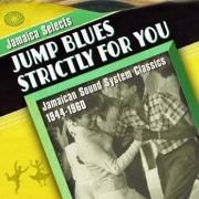 Jamaica Selects Jump Blues Strictly For You - Jamaican Sound System Classics 1944-1960
