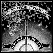 Dad Horse Experience - Lord Must Fix My Soul/Find My Body Down