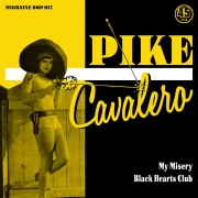 Pike Cavalero - My Misery/Black Hearts Club
