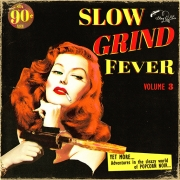 Slow Grind Fever - Vol. 3 / Yet More Adventures In The Sleazy World Of Popcorn Noir...
