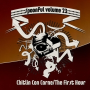 Spoonful - Vol. 23/Chitlin Con Carne/The First Hour